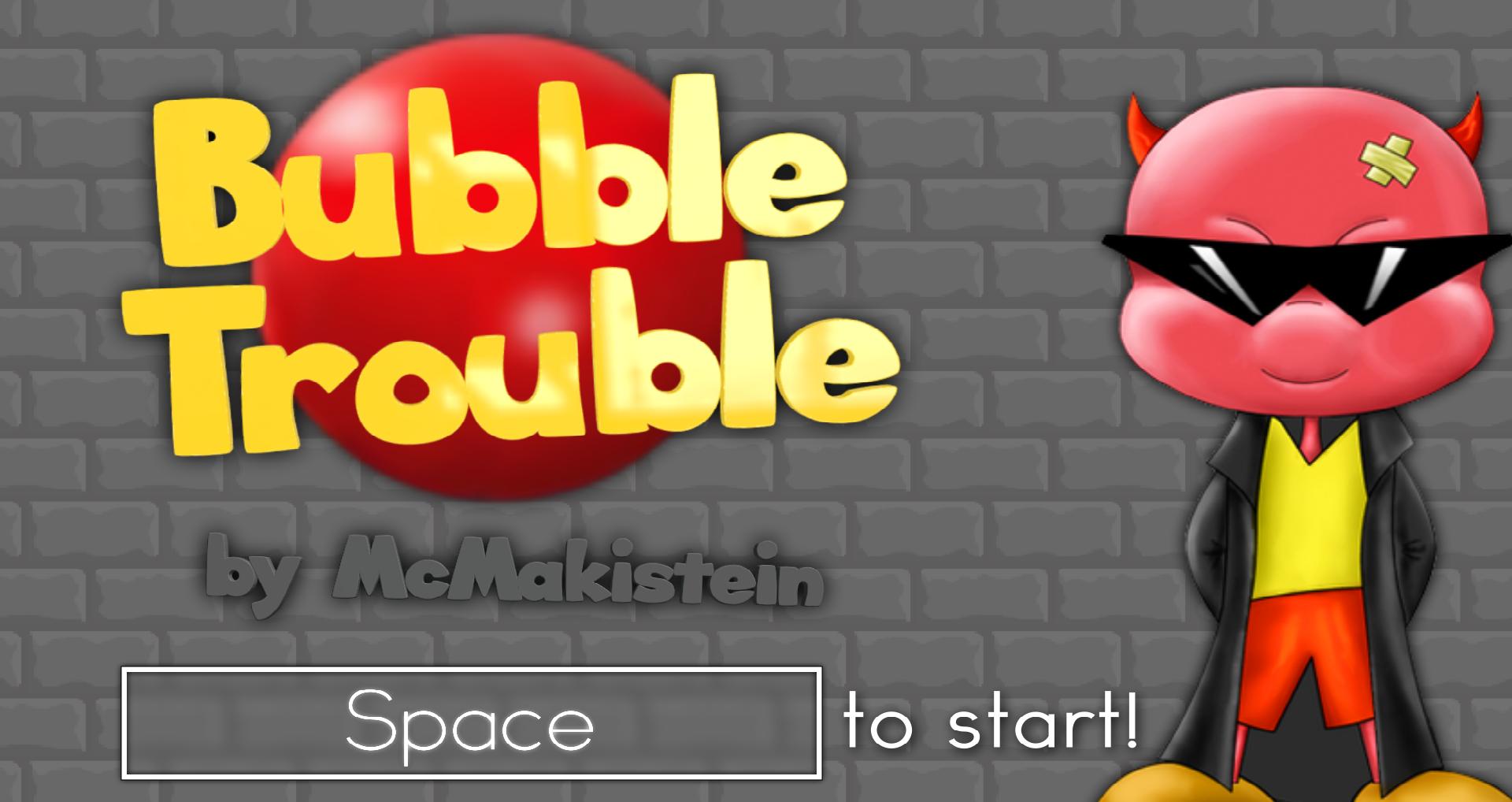 Bubble Trouble | McMakistein